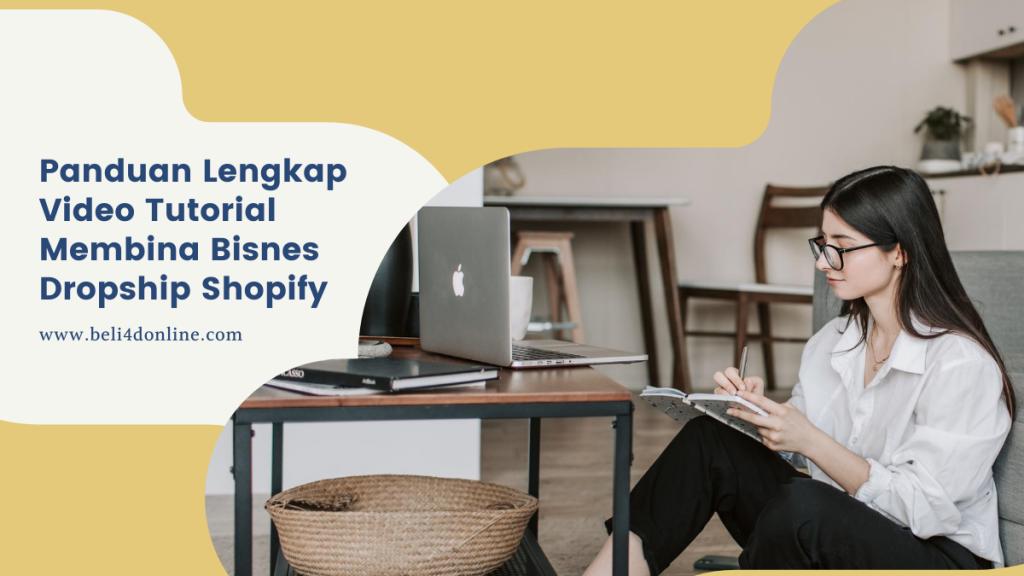 Panduan Lengkap Video Tutorial Membina Bisnes Dropship Shopify