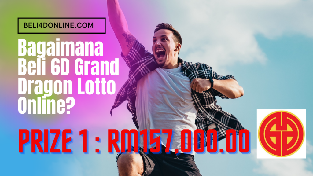 Bagaimana Beli 6D Grand Dragon Lotto Online?