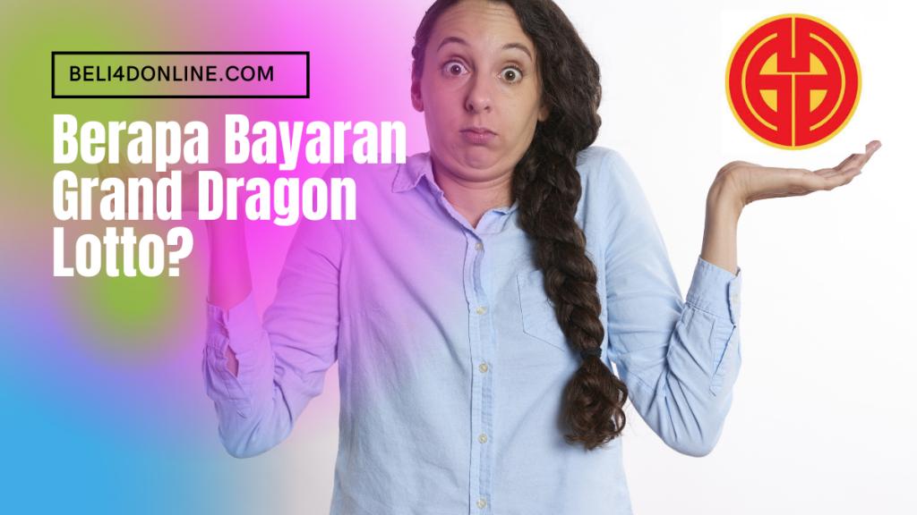 Berapa Bayaran Grand Dragon Lotto?
