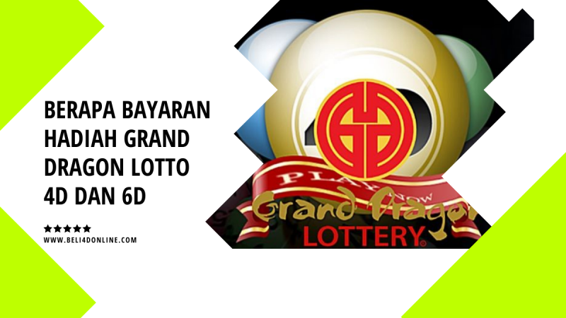 Berapa Bayaran Hadiah Grand Dragon Lotto 4D dan 6D